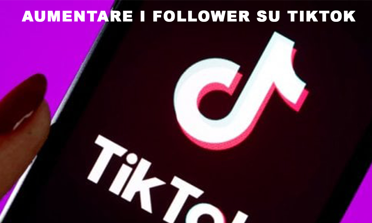 Come aumentare i Follower su TikTok: 10 metodi efficaci