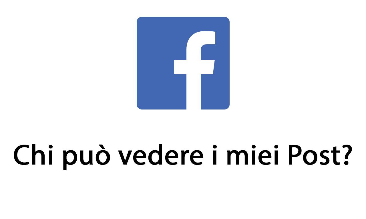 Chi può vedere i miei post su Facebook?