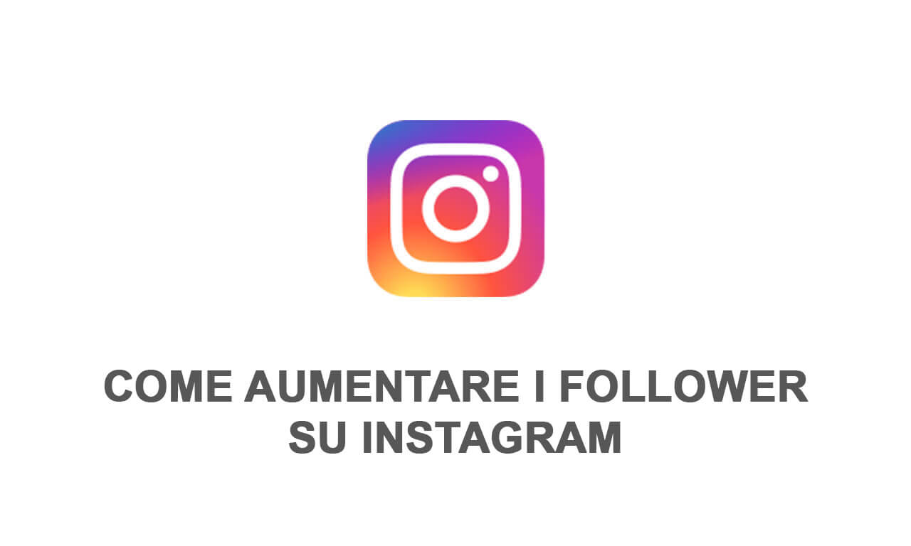 Aumentare follower Instagram: la Guida 2021