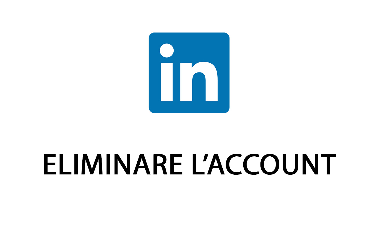 LinkedIn: come eliminare l'Account