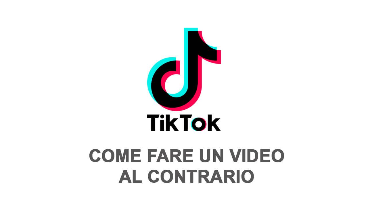 TikTok: come fare un video al contrario