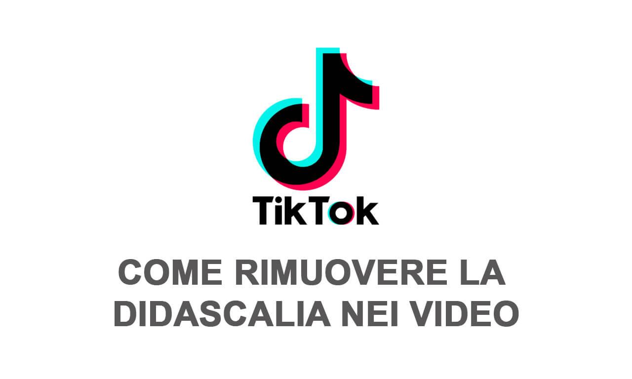 tiktok rimuovere didascalia sottotitoli video