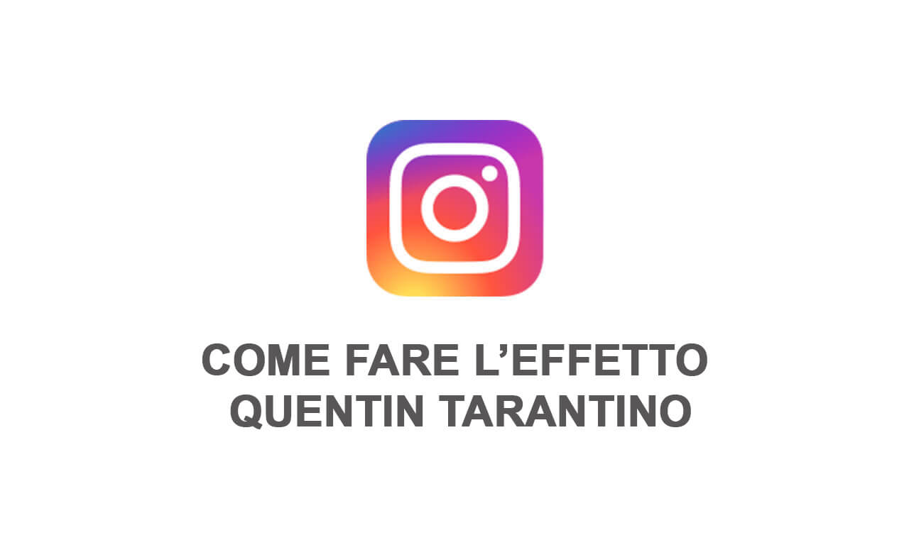 Instagram: come fare l'effetto Quentin Tarantino