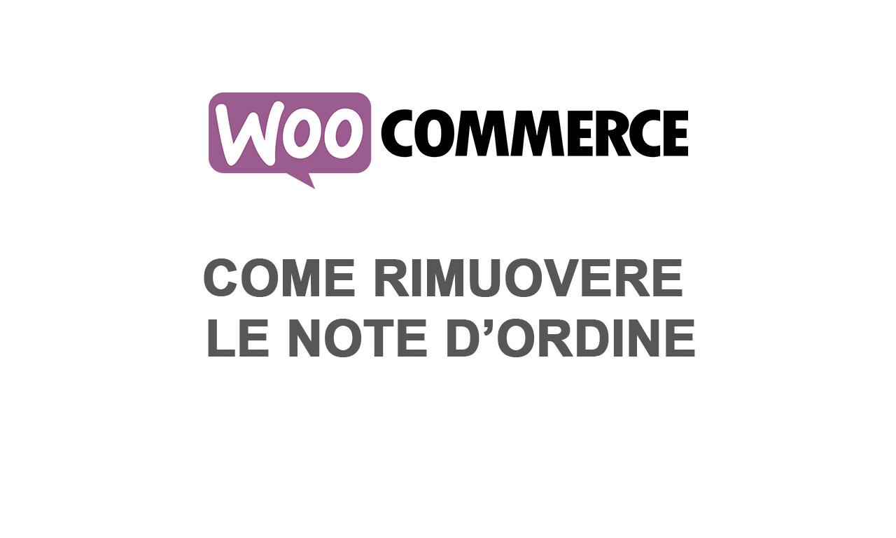 Woocommerce: rimuovere note ordine e informazioni aggiuntive