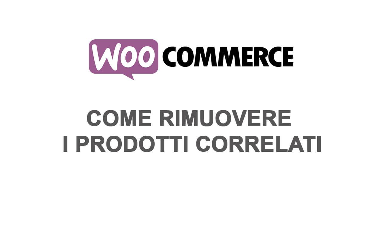 Woocommerce: come rimuovere i prodotti correlati
