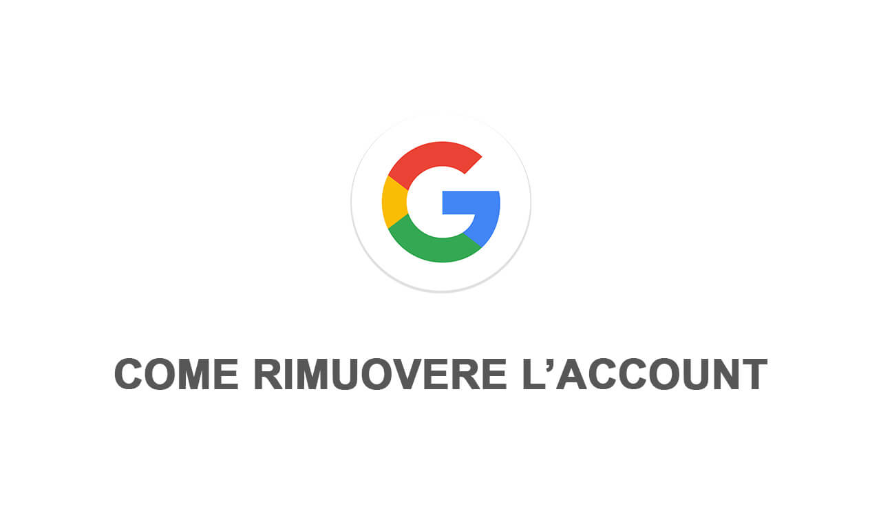 come rimuovere account google